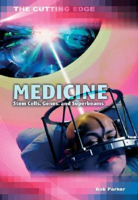 Medicine: Stem Cells, Genes, and Super-Beams  by  Anne Rooney