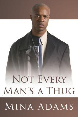 Not Every Mans a Thug  by  Mina Adams