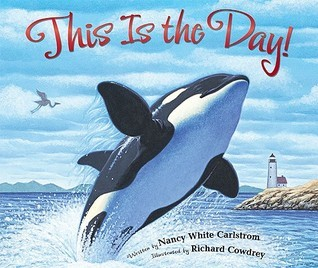 This Is the Day! Nancy White Carlstrom