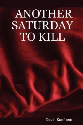 Another Saturday to Kill David Kaufman