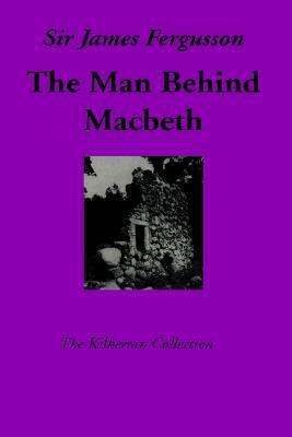 The Man Behind Macbeth James   Fergusson