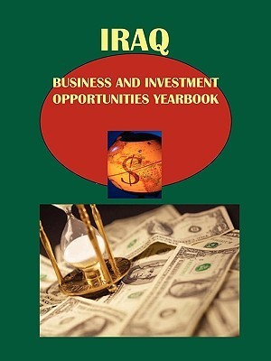 Iraq Business and Investment Opportunities Yearbook Volume 1 Strategic, Practical Information and Contacts USA International Business Publications
