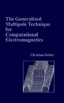 The Generalized Multipole Technique for Computational Electromagnetics  by  Christian Hafner