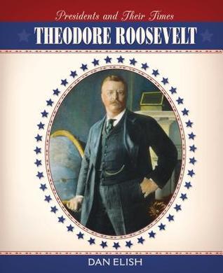 Theodore Roosevelt  by  Dan Elish