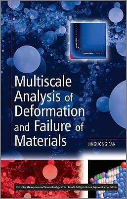 Multiscale Analysis Of Deformation And Failure Of Materials (Microsystem And Nanotechnology Series? ?(Me20))  by  Jinghong Fan