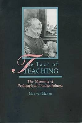 The Tact of Teaching: The Meaning of Pedagogical Thoughtfulness. Max Van Manen Max Van Manen