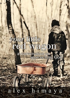 Your Little Red Wagon: A Conversation on Approaching God Alex Himaya