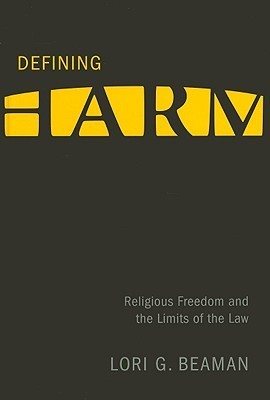 Defining Harm: Religious Freedom and the Limits of the Law  by  Lori G. Beaman