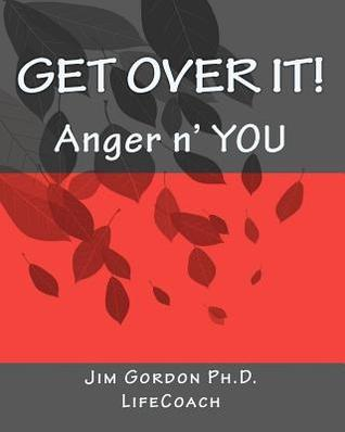 Get Over It!: Anger N You  by  Jim Gordon