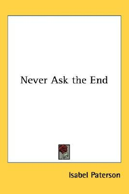 Never Ask the End  by  Isabel Paterson