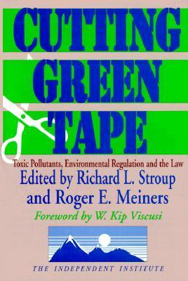 Cutting Green Tape: Toxic Pollutants, Environmental Regulation, And The Law Richard L. Stroup