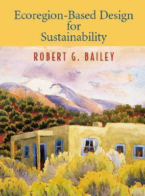 Ecoregion-Based Design for Sustainability  by  Robert G. Bailey