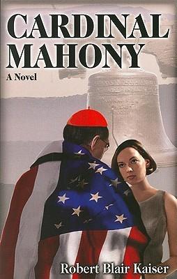 Cardinal Mahony: A Novel  by  Robert Blair Kaiser
