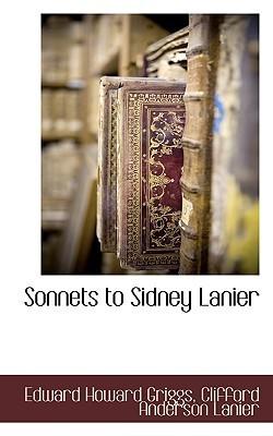 Sonnets to Sidney Lanier Edward Howard Griggs