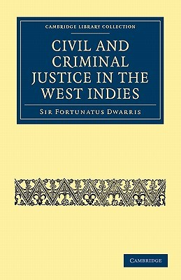 Civil and Criminal Justice in the West Indies  by  Fortunatus Dwarris