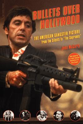 Bullets Over Hollywood: The American Gangster Picture from the Silents to The Sopranos  by  John McCarty