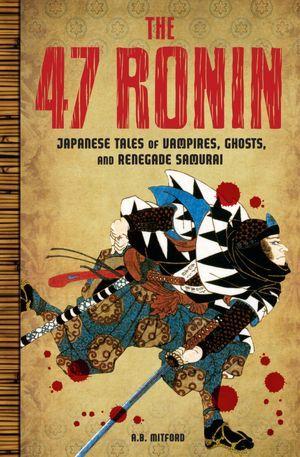 Tales of Old Japan - The Original Classic Edition Algernon Bertram Freeman-Mitford