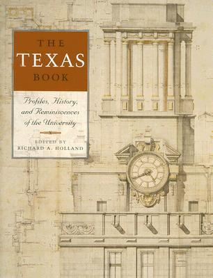 The Texas Book: Profiles, History, and Reminiscences of the University  by  Richard  A. Holland