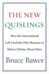 The New Quislings: How the International Left Used the Oslo Massacre to Silence Debate About Islam Bruce Bawer