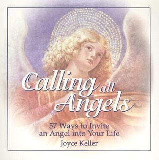 Calling All Angels!: 57 Ways to Invite an Angel Into Your Life  by  Joyce Keller