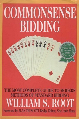 Commonsense Bidding: The Most Complete Guide to Modern Methods of Standard Bidding  by  William S. Root