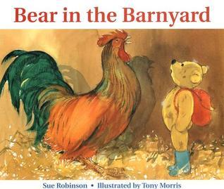 Bear In the Barnyard  by  Sue Robinson