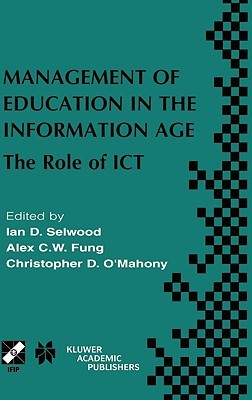 Management of Education in the Information Age: The Role of Ict  by  Ian D. Selwood