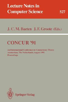 Concur 91: 2nd International Conference on Concurrency Theory, Amsterdam, the Netherlands, August 26-29, 1991. Proceedings  by  Jos C.M. Baeten