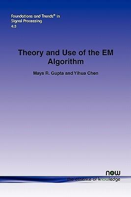 Theory and Use of the EM Algorithm Maya R. Gupta