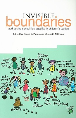 Invisible Boundaries: Addressing Sexualities Equality in Childrens Worlds Renée DePalma