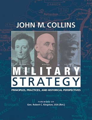 Military Strategy: Principles, Practices, and Historical Perspectives John M. Collins