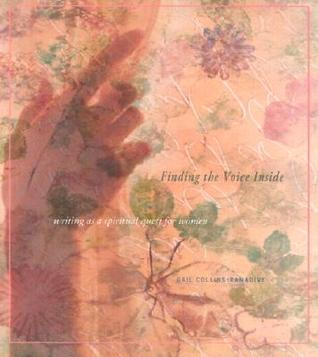 Finding the Voice Inside: Writing as a Spiritual Quest for Women  by  Gail Collins-Ranadive