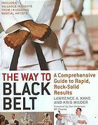 The Way to Black Belt: A Comprehensive Guide to Rapid, Rock-Solid Results  by  Kris Wilder