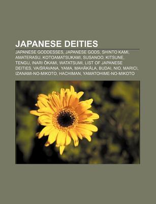 Japanese Deities: Kotoamatsukami, Inari Okami, List of Japanese Deities, Amatsu-Mikaboshi, Seven Lucky Gods, Tsukuyomi-No-Mikoto, Paantu Books LLC