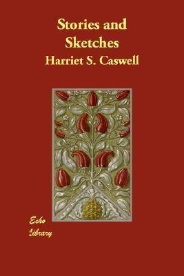 Stories And Sketches Harriet S. Caswell