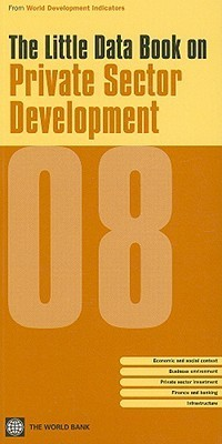 Little Data Book On Private Sector Development 2008  by  World Bank Group