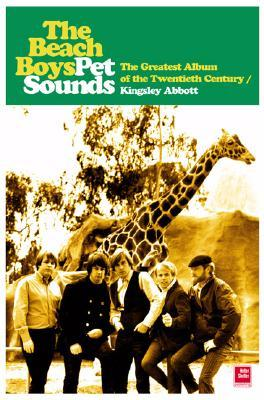 The Beach Boys Pet Sounds: The Greatest Album of the Twentieth Century Kingsley Abbott