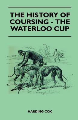 The History of Coursing - The Waterloo Cup  by  Harding Cox