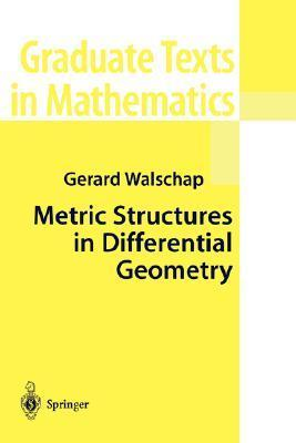 Metric Structures in Differential Geometry  by  Gerard  Walschap