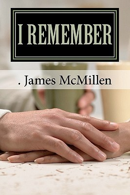 I Remember: Or Growing Up in Those Days McMillen James