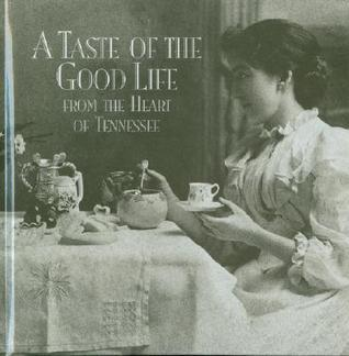 A Taste of the Good Life: From the Heart of Tennesse  by  Saint Thomas Heart Institute