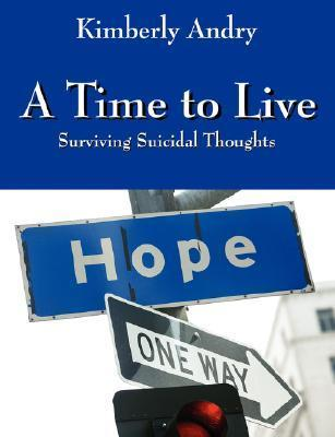 A Time to Live: Surviving Suicidal Thoughts  by  Kimberly Andry