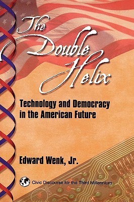The Double Helix: Technology And Democracy In The American Future  by  Edward Wenk