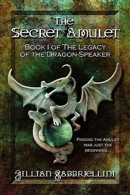 The Secret Amulet: Book I of the Legacy of the Dragon-Speaker Jillian Gabbriellini
