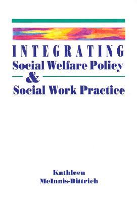 Integrating Social Welfare Policy and Social Work Practice Kathleen McInnis-Dittrich
