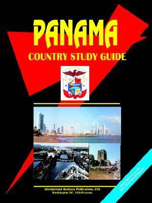 Panama Country Study Guide  by  Global Investment & Business Inc.