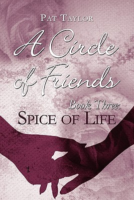 A Circle of Friends: Book Three: Spice of Life  by  Pat Taylor