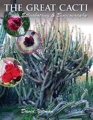 The Great Cacti: Ethnobotany and Biogeography  by  David Yetman