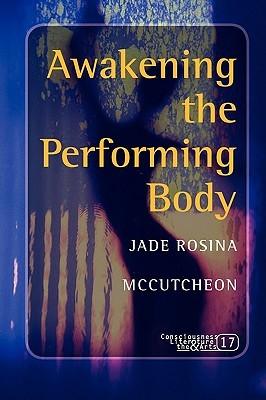 Awakening the Performing Body. Jade Rosina McCutcheon