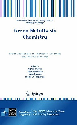 Green Metathesis Chemistry: Great Challenges in Synthesis, Catalysis and Nanotechnology  by  Valerian Dragutan